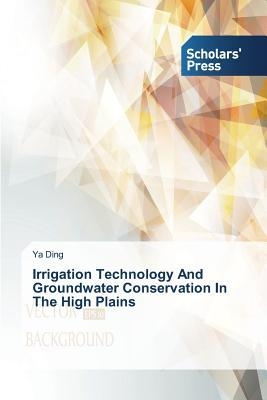 Irrigation Technology And Groundwater Conservation In The High Plains
