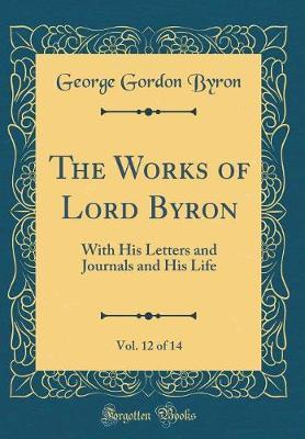 The Works of Lord Byron, Vol. 12 of 14