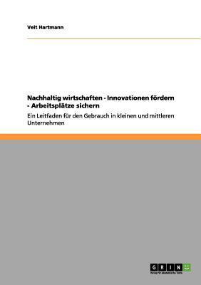 Nachhaltig wirtschaften - Innovationen fördern - Arbeitsplätze sichern