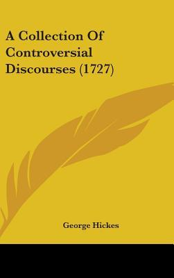 A Collection of Controversial Discourses (1727)