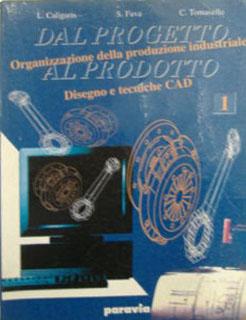 Organizzazione della produzione industriale. Disegno e tecniche CAD. Dal progetto al prodotto. Per la 4/a classe degli Ist. Tecnici industriali