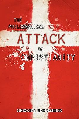 The Philosophical Attack on Christianity