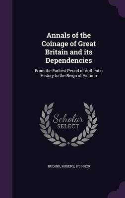 Annals of the Coinage of Great Britain and Its Dependencies