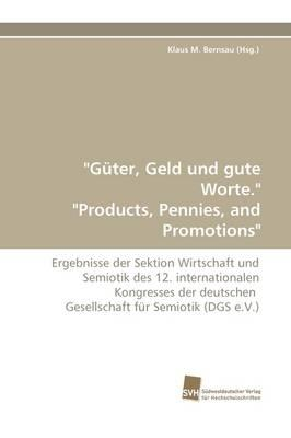 """""""Güter, Geld und gute Worte."""" """"Products, Pennies, and Promotions"""""""