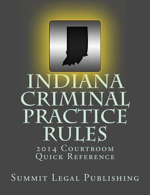 Indiana Criminal Practice Rules Courtroom Quick Reference 2014