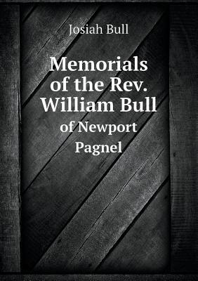 Memorials of the REV. William Bull of Newport Pagnel