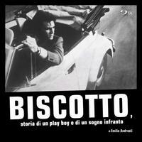 Biscotto, storia di un play boy e di un sogno infranto