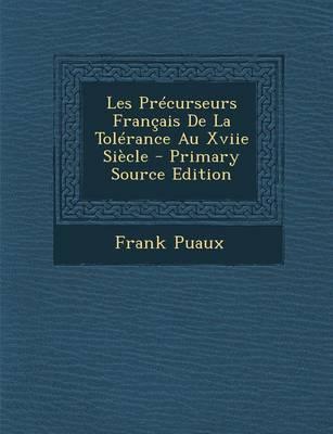 Les Precurseurs Francais de La Tolerance Au Xviie Siecle