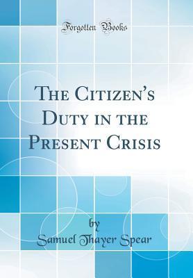 The Citizen's Duty in the Present Crisis (Classic Reprint)