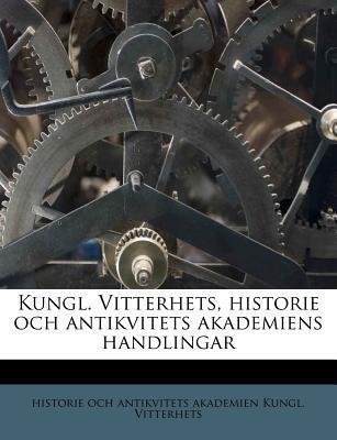 Kungl. Vitterhets, Historie Och Antikvitets Akademiens Handlingar