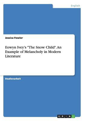 """Eowyn Ivey's """"The Snow Child"""". An Example of Melancholy in Modern Literature"""