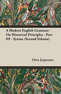 A Modern English Grammar - On Historical Principles - Part III - Syntax (Second Volume)
