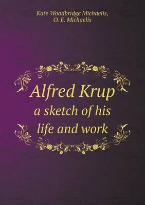 Alfred Krup a Sketch of His Life and Work