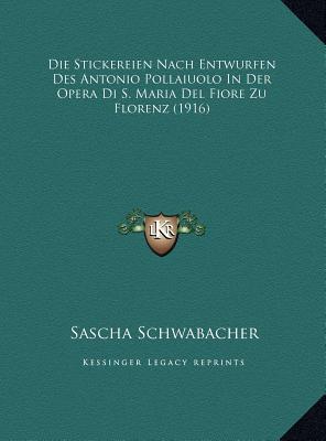 Die Stickereien Nach Entwurfen Des Antonio Pollaiuolo in Der Opera Di S. Maria del Fiore Zu Florenz (1916)