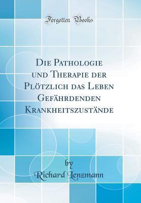 Die Pathologie und Therapie der Plötzlich das Leben Gefährdenden Krankheitszustände (Classic Reprint)