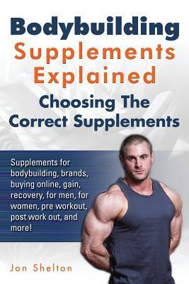 Bodybuilding Supplements Explained