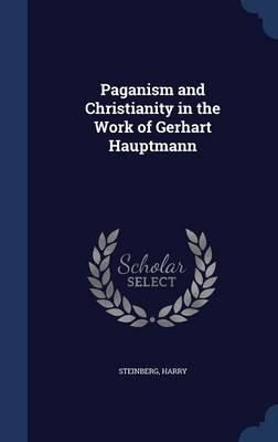 Paganism and Christianity in the Work of Gerhart Hauptmann