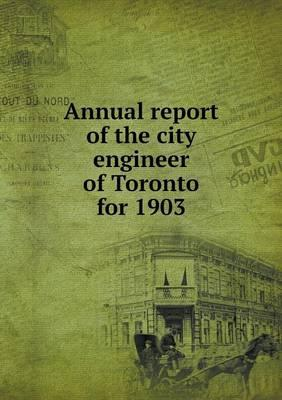Annual Report of the City Engineer of Toronto for 1903