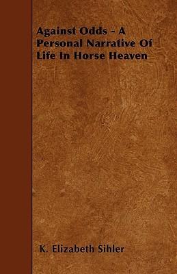 Against Odds - A Personal Narrative Of Life In Horse Heaven