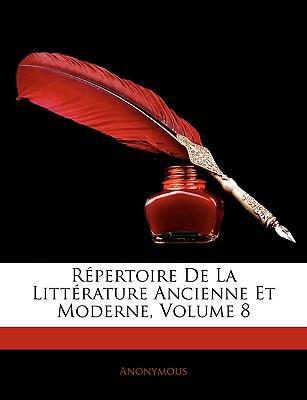 Rpertoire de La Littrature Ancienne Et Moderne, Volume 8