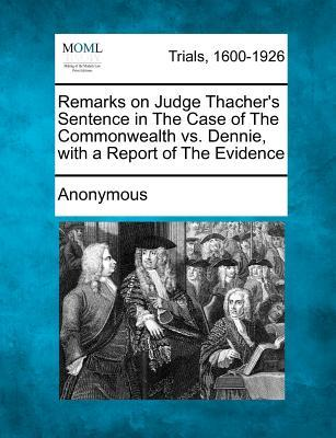 Remarks on Judge Thacher's Sentence in the Case of the Commonwealth vs. Dennie, with a Report of the Evidence