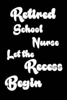 Retired School Nurse Let the Recess Begin Notebook
