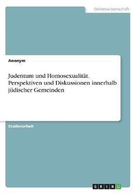 Judentum und Homosexualität. Perspektiven und Diskussionen innerhalb jüdischer Gemeinden