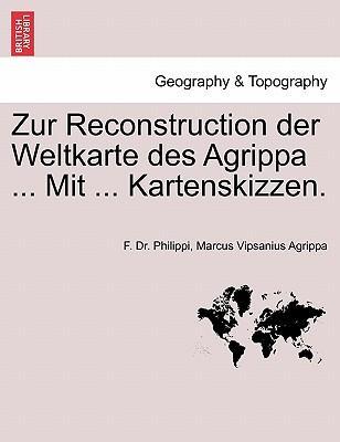 Zur Reconstruction der Weltkarte des Agrippa ... Mit ... Kartenskizzen
