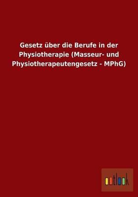 Gesetz über die Berufe in der Physiotherapie (Masseur- und Physiotherapeutengesetz - MPhG)