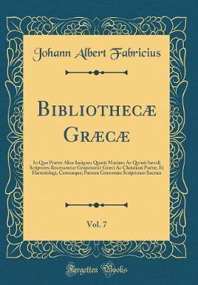 Bibliothecæ Græcæ, Vol. 7