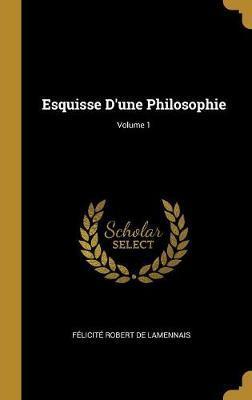 Esquisse d'Une Philosophie; Volume 1