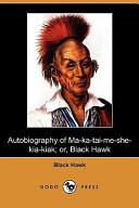 Autobiography of Ma-Ka-Tai-Me-She-Kia-Kiak; Or, Black Hawk (Dodo Press)