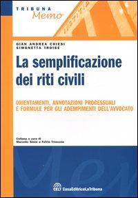 La semplificazione dei riti civili. Orientamenti, annotazioni processuali e formule per gli adempimenti dell'avvocato