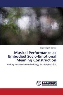 Musical Performance as Embodied Socio-Emotional Meaning Construction