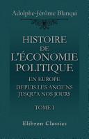 Histoire de l' conomie politique en Europe depuis les anciens jusqu'a nos jours. Tome premier