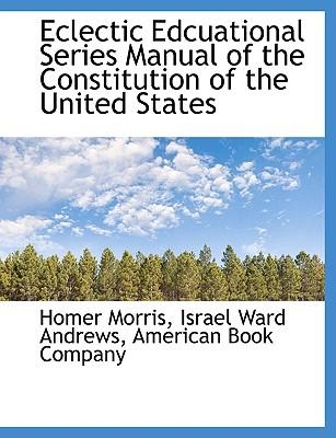 Eclectic Edcuational Series Manual of the Constitution of the United States