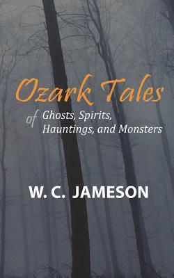 Ozark Tales of Ghosts, Spirits, Hauntings, and Monsters