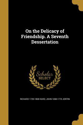 ON THE DELICACY OF FRIENDSHIP