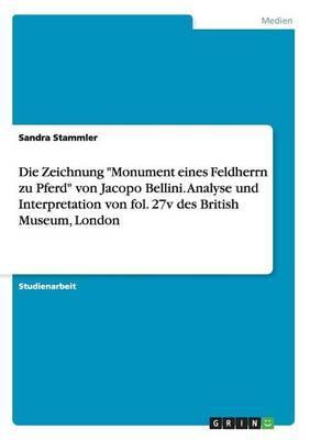 """Die Zeichnung """"Monument eines Feldherrn zu Pferd"""" von Jacopo Bellini. Analyse und Interpretation von fol. 27v des British Museum, London"""