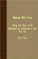 Bennie Ben Cree; Being The Story Of His Adventure To Southward In The Year '62