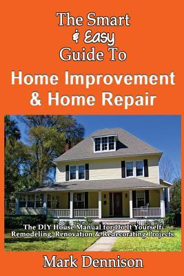 The Smart & Easy Guide to Home Improvement & Home Repair