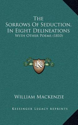 The Sorrows of Seduction, in Eight Delineations