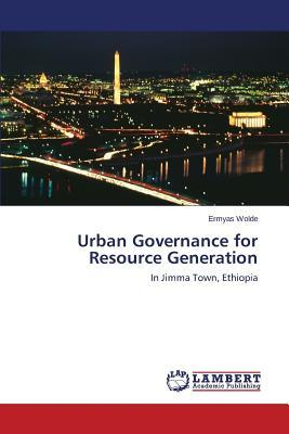Urban Governance for Resource Generation