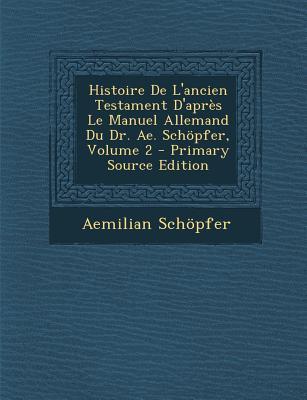 Histoire de L'Ancien Testament D'Apres Le Manuel Allemand Du Dr. Ae. Schopfer, Volume 2