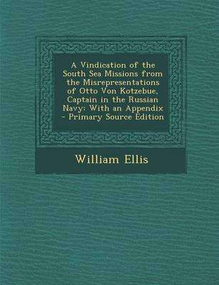 A Vindication of the South Sea Missions from the Misrepresentations of Otto Von Kotzebue, Captain in the Russian Navy
