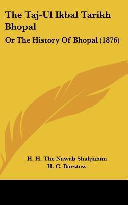 The Taj-UL Ikbal Tarikh Bhopal