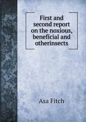 First and Second Report on the Noxious, Beneficial and Otherinsects