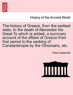 The history of Greece, from the earliest state, to the death of Alexander the Great To which is added, a summary account of the affairs of Greece from ... Constantinople by the Othomans, etc, vol. II