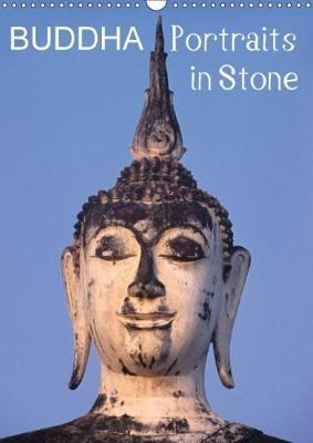 Buddha Portraits in Stone (Wall Calendar 2018 DIN A3 Portrait)