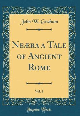 Neæra a Tale of Ancient Rome, Vol. 2 (Classic Reprint)